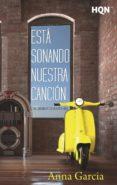 ESTÁ SONANDO NUESTRA CANCIÓN (LAS CANCIONES DE NUESTRA VIDA) - 9788468794921 - ANNA GARCIA