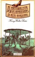 NATURALISTA POR EL AMAZONAS, EL. T.3. ALTO AMAZONAS - 9788475840321 - HENRY WALTER BATES