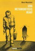 UNA METAMORFOSIS IRANI - 9788478339921 - MANA NEYESTANI