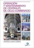 OPERACION Y MANTENIMIENTO DE CENTRALES DE CICLO COMBINADO - 9788479788421 - SANTIAGO GARCIA GARRIDO