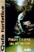 GUIA DEL PARQUE CULTURAL DEL RIO MARTIN (3ª ED.) - 9788483211021 - JOSE ROYO LASARTE