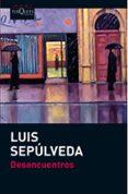 DESENCUENTROS - 9788483836521 - LUIS SEPULVEDA