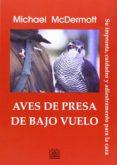 AVES DE PRESA DE BAJO VUELO - 9788485707621 - MICHAEL MCDERMOTT