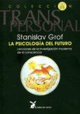 LA PSICOLOGIA DEL FUTURO: INTEGRANDO EL ESPIRITU EN NUESTRA COMPR ENSION DE LA ENFEMEDAD MENTAL - 9788487403521 - STANISLAV GROF