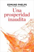 UNA PROSPERIDAD INAUDITA - 9788490567821 - EDMUND S. PHELPS