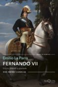 FERNANDO VII: UN REY DESEADO Y DETESTADO (PREMIO COMILLAS DE HISTORIA, BIOGRAFIA Y MEMORIAS) - 9788490665121 - EMILIO LA PARRA