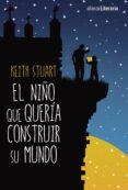 EL NIÑO QUE QUERIA CONSTRUIR SU MUNDO - 9788491046721 - STUART KEITH