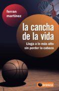 LA CANCHA DE LA VIDA - 9788493559021 - FERRAN MARTINEZ