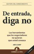 DE ENTRADA, DIGA NO: LAS HERRAMIENTAS QUE LOS NEGOCIADORES NO QUI EREN QUE USTED CONOZCA - 9788495787521 - JIM CAMP