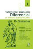 TRATAMIENTO Y DIAGNOSTICO DIFERENCIAL EN MEDICINA TRADICIONAL CHI NA (VOL. 1) - 9788496079021 - SHUHAI HE