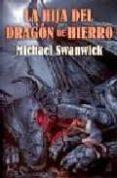 LA HIJA DEL DRAGON DE HIERRO - 9788496173521 - MICHAEL SWANWICK