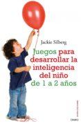 juegos para desarrollar la inteligencia del niño de 1a 2 años (ebook)-jackie silberg-9788497545921