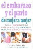 EL EMBARAZO Y EL PARTO DE MUJER A MUJER: TODAS LAS PREGUNTAS SOBR E EL EMBARAZO Y EL PARTO CONTESTADAS CONTESTADAS CON SABIDURIA, CONOCIMIENTO Y EXPERIENCIA - 9788497990721 - CATHERINE PARKER-LITTLER