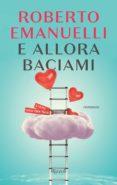E ALLORA BACIAMI - 9788817093521 - ROBERTO EMANUELLI