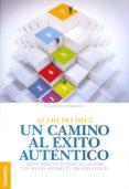 UN CAMINO AL EXITO AUTENTICO - 9789506418021 - ALFREDO DIEZ