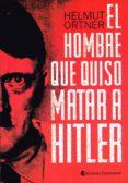 el hombre que quiso matar a hitler-helmut ortner-9789507544521