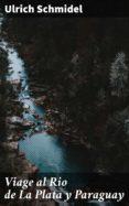 Amazon ebooks para descargar VIAGE AL RIO DE LA PLATA Y PARAGUAY de ULRICH SCHMIDEL (Spanish Edition) 4057664108531 iBook MOBI FB2