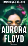 Descargar desde google books AURORA FLOYD (FEMINIST CLASSIC) de MARY ELIZABETH BRADDON in Spanish