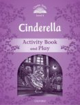 CINDERELLA ACTIVITY BOOK & PLAY: CLASSIC TALES: LEVEL 4 - 9780194239431 - VV.AA.
