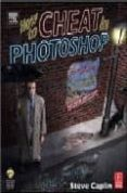 HOW TO CHEAT IN PHOTOSHOP: THE ART OF CREATING PHOTOREALISTIC MON TAGES (2ND ED) (INCLUYE CD) - 9780240519531 - STEVE CAPLIN