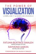 Leer libros completos en línea gratis sin descarga THE POWER OF VISUALIZATION de FATUMA BEATRICE SWALEH, RAYMOND AARON ePub PDB RTF (Literatura española) 9781772773231
