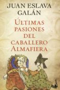 ULTIMAS PASIONES DEL CABALLERO ALMAFIERA - 9788408045731 - JUAN ESLAVA GALAN