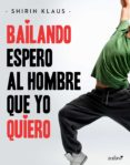 bailando espero al hombre que yo quiero (ebook)-shirin klaus-9788408181231