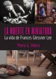 Descargar libros en linea pdf LA MUERTE EN MINIATURA 9788412102031 CHM en español de MARÍA G. VALERO