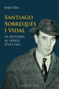 SANTIAGO SOBREQUES I VIDAL: LA HISTORIA AL SERVEI D UN PAIS - 9788415267331 - JUAN MUÑOZ BLANCO