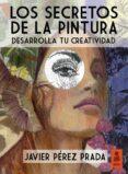 LOS SECRETOS DE LA PINTURA - 9788416023431 - JAVIER PEREZ PRADA