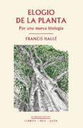 ELOGIO DE LA PLANTA: POR UNA NUEVA BIOLOGIA - 9788416443031 - FRANCIS HALLE