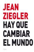 HAY QUE CAMBIAR EL MUNDO - 9788416842131 - JEAN ZIEGLER
