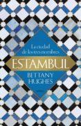 ESTAMBUL: LA CIUDAD DE LOS TRES NOMBRES - 9788417067731 - BETTANY HUGHES
