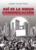 ASÍ ES LA NUEVA COMUNICACIÓN. NUEVOS RIESGOS PARA LA REPUTACIÓN DE LAS ORGANIZACIONES (EBOOK) - 9788417415631 - JORDI MARTINEZ