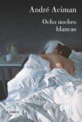 OCHO NOCHES BLANCAS - 9788426418531 - ANDRE ACIMAN