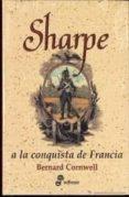 SHARPE A LA CONQUISTA DE FRANCIA - 9788435035231 - BERNARD CORNWELL
