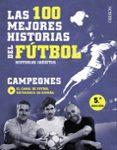 LAS 100 MEJORES HISTORIAS DEL FUTBOL: HISTORIAS INEDITAS - 9788441538931 - VV.AA.
