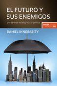 EL FUTURO Y SUS ENEMIGOS: UNA DEFENSA DE LA ESPERANZA POLITICA - 9788449322631 - DANIEL INNERARITY