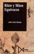 RITOS Y MITOS EQUIVOCOS - 9788470902031 - JULIO CARO BAROJA