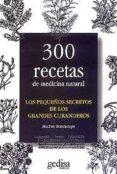 LOS PEQUEÑOS SECRETOS DE LOS GRANDES CURANDEROS: 300 RECETAS DE M EDICINA NATURAL - 9788474321531 - MICHEL BOMTEMPS