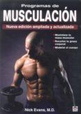 PROGRAMAS DE MUSCULACION: NUEVA EDICION AMPLIADA Y ACTUALIZADA - 9788479028831 - M.D EVANS NICK