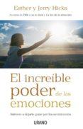 EL INCREIBLE PODER DE LAS EMOCIONES: ATREVETE A DEJARTE GUIAR POR LOS SENTIMIENTOS - 9788479536831 - JERRY HICKS
