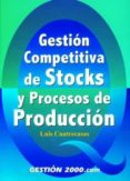GESTION COMPETITIVA DE STOCKS Y PROCESOS DE PRODUCCION - 9788480888431 - LUIS CUATRECASAS