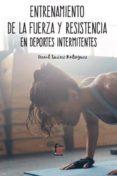ENTRENAMIENTO DE LA FUERZA Y LA RESISTENCIA EN DEPORTES INTERMITE NTES - 9788491764731 - DAVID SUAREZ RODRIGUEZ