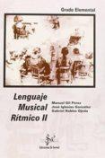 LENGUAJE MUSICAL RITMICO II (GRADO ELEMENTAL) - 9788492220731 - MANUEL GIL PEREZ
