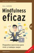 MINDFULNESS EFICAZ: PEQUEÑOS EJERCICIOS PARA VIVIR Y TRABAJAR MEJOR - 9788492921331 - GILL HASSON