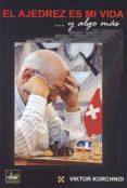 el ajedrez es mi vida y algo mas-viktor korchnoi-9788493764531
