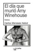 EL DIA QUE MURIO AMY WINEHOUSE - 9788494143731 - CARLOS MENESES NEBOT
