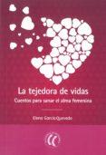 LA TEJEDORA DE VIDAS: CUENTOS PARA SANAR EL ALMA FEMENINA - 9788494274831 - ELENA GARCIA QUEVEDO