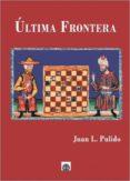ULTIMA FRONTERA - 9788494622731 - JUAN LUIS PULIDO